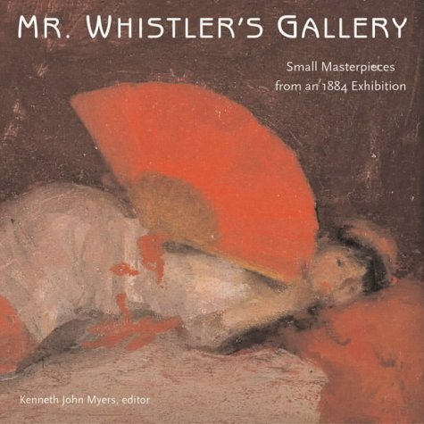 Mr. Whistler's Gallery: Pictures at an 1884 Exhibition (Catalogue Myers Sales)