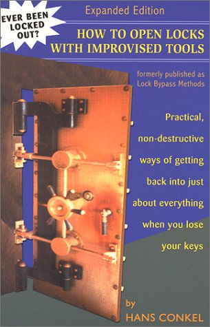 (How To Open Locks With Improvised Tools: Practical, Non-Destructive Ways Of Getting Back Into Just About Everything When You Lose Your Keys (formerly published as Lock Bypass Methods))
