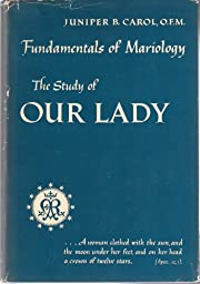 Fundamentals of Mariology: The Study of Our…