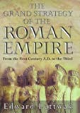 Grand Strategy Of The Roman Empire: From the First Century A.D.to the Third