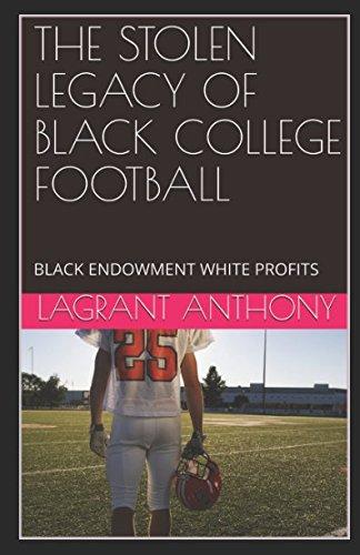 Books : THE STOLEN LEGACY OF BLACK COLLEGE FOOTBALL: BLACK ENDOWMENT WHITE PROFITS