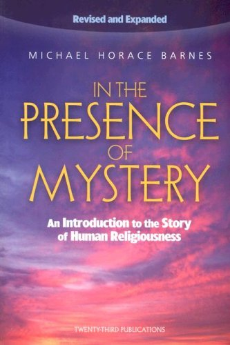 In The Presence Of Mystery: An Introduction To The Story Of Human Religiousness
