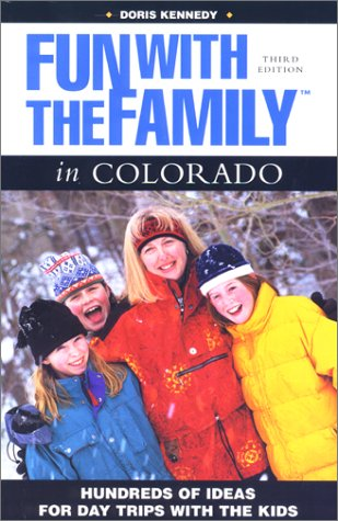 Fun with the Family in Colorado, 3rd: Hundreds of Ideas for Day Trips with the Kids (Fun with the Family Series)
