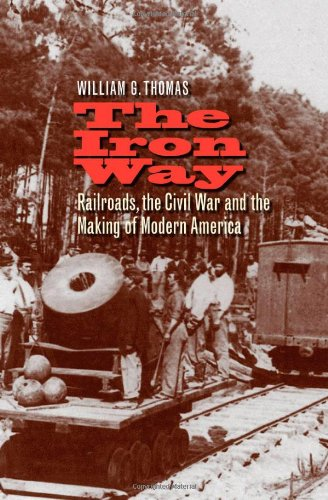 The Iron Way: Railroads, the Civil War, and the Making of Modern America