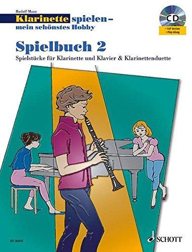 Klarinette spielen - mein schönstes Hobby: Die moderne Schule für Jugendliche und Erwachsene. Spielbuch 2. 1-2 Klarinetten oder Klarinette und Klavier. Spielbuch mit CD.