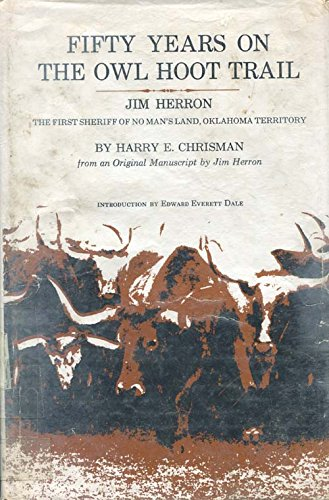 FIFTY YEARS ON THE OWL HOOT TRAIL. Jim Herron, The First Sheriff of No Man's Land, Oklahoma Territory.