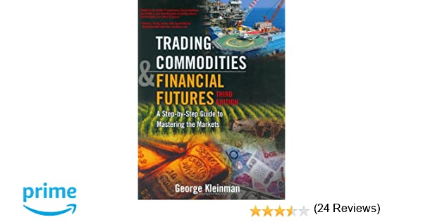 Trading Commodities and Financial Futures: A Step by Step Guide to ...