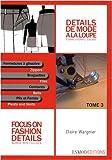 Détails de mode à la loupe : Tome 3, Fermetures à glissière, braguettes, ceintures, plis et fentes, édition bilingue français-anglais (French Edition)