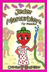 Jeder Masturbiert Für Mädchen (German Edition)