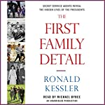 The First Family Detail: Secret Service Agents Reveal the Hidden Lives of the Presidents | Ronald Kessler