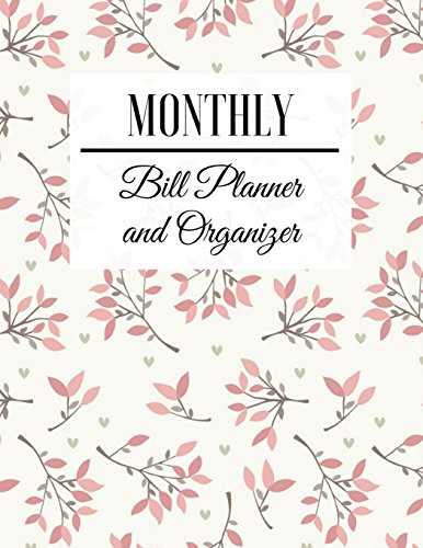 Monthly Bill Planner and Organizer: Floral Design Budget Planner Book With Calendar 2018-2019 Income List, Monthly Expense Categories and Weekly … Budget Planner and Bill Tracker) (Volume 31)
