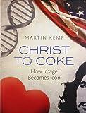 Christ to Coke, Martin Kemp, 0199581118