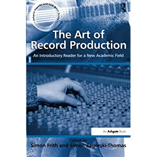 The Art of Record Production: An Introductory Reader for a New Academic Field (Ashgate Popular and Folk Music)