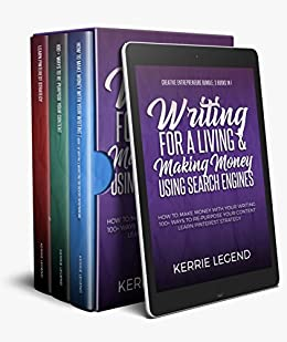 Creative Entrepreneurs Bundle: Writing for a Living & Making Money Using Search Engines - 3 Books: How to Make Money with Your Writing, 100+ Ways to Re-Purpose Your Content, Learn Pinterest Strategy by [Legend, Kerrie]