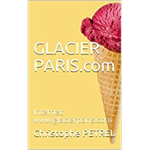 GLACIER PARIS.com: Internet: www.glacierparis.com (French Edition)