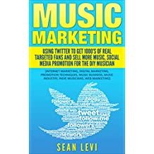 Music Marketing : Using Twitter To Get 1000's of Real Targeted Fans and Sell More Music, Social Media Promotion for The DIY Musician: Musical Journey Series ... Industry, Indie Musicians, Web Marketing)