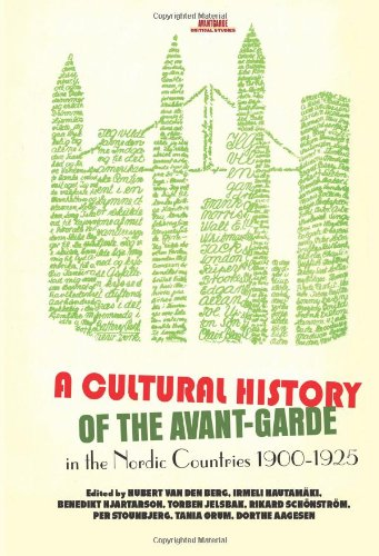 A Cultural History of the Avant-Garde in the Nordic Countries 1900-1925 (Avant-Garde Critical - Nordic Garden
