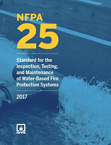 NFPA 25: Standard for the Inspection, Testing, and Maintenance of Water-Based Fire Protection Systems, 2017 Edition