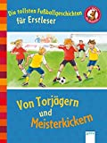 Die tollsten Fußballgeschichten für Erstleser: Von Torjägern und Meisterkickern. Der Bücherbär