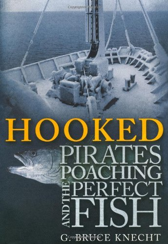 Hooked: Pirates Poaching and the Perfect Fish