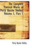 The Complete Poetical Works of Percy Bysshe Shelley, Percy Bysshe Shelley, 0559084072