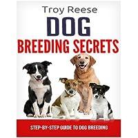 Dog Breeding Secrets: Step-By-Step Guide To Dog Breeding