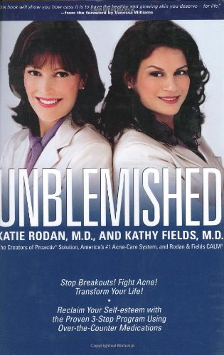 Unblemished: Stop Breakouts! Fight Acne! Transform Your Life! Reclaim Your Self-Esteem with the Proven 3-Step Program Using Over-the-Counter Medications