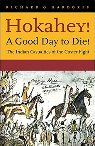 A Good Day to Die! The Indian Casualties of the Custer Fight Hokahey