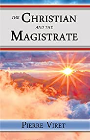 The Christian and the Magistrate: Roles, Responsibilities, and Jurisdictions (English Edition)