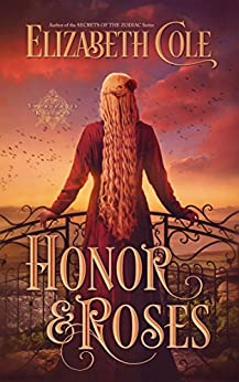 Honor & Roses: A Medieval Romance (Swordcross Knights Book 1) by [Cole, Elizabeth]