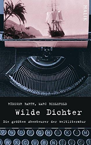 Wilde Dichter: Die größten Abenteurer der Weltliteratur
