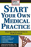 Start Your Own Medical Practice: A Guide to All the Things They Don't Teach You in Medical School about Starting Your Own Practice (Open for Business Book 0)