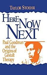 Here Now Next: Paul Goodman and the Origins of Gestalt Therapy (Gestalt Institute of Cleveland Book Series)