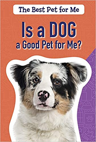 Buy Is A Dog A Good Pet For Me The Best Pet For Me Book Online At Low Prices In India Is A Dog A Good Pet For Me The Best