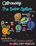Astronomy: The Solar System (Super Smart Science)