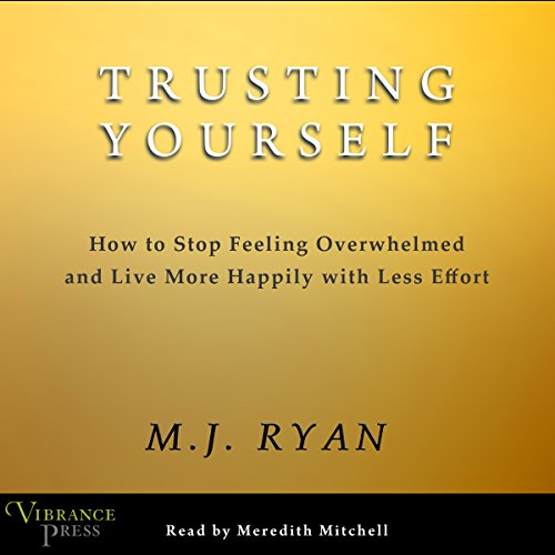 Trusting Yourself: How to Stop Feeling Overwhelmed and Live More Happily with Less Effort Audiobook [Free Download by Trial] thumbnail