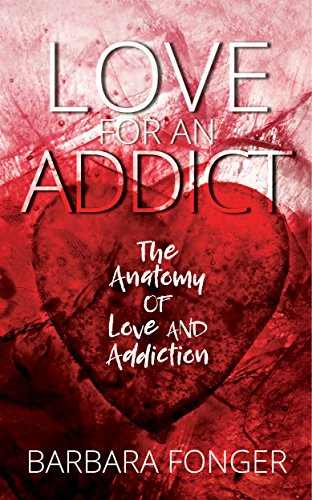 Love For An Addict The Anatomy Of Love And Addiction Ebook Barbara