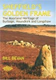 Sheffield's Golden Frame: The Moorland Heritage of Burbage, Houndkirk and Longshaw by Bill Bevan published by Sigma Press (2007)