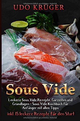 Read Online Sous Vide: Leckere Sous Vide Rezepte, Garzeiten und Grundlagen - Das Sous Vide Kochbuch für Anfänger mit allen Tipps ( inkl. 15 leckere Rezepte für den Start ) (German Edition) pdf epub