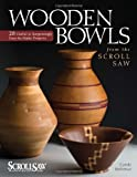 Wooden Bowls from the Scroll Saw: 28 Useful and Surprisingly Easy-To-Make Projects (Scroll Saw Woodworking and Crafts Book)