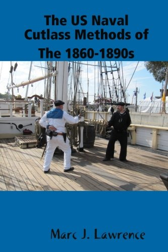 The US Naval Cutlass Methods of The 1860-1890s (Us Cutlass Navy)