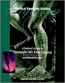 Book A Patient's Guide to Successful ACL Knee Surgery and Rehabilitation