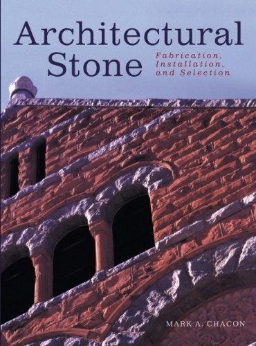 Architectural Stone: Fabrication, Installation, and Selection