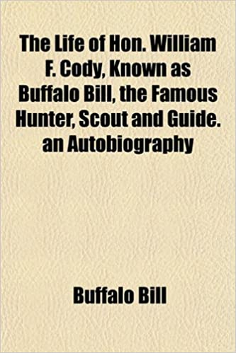 The life of hon. William f. Cody known as buffalo bill the famous hun….