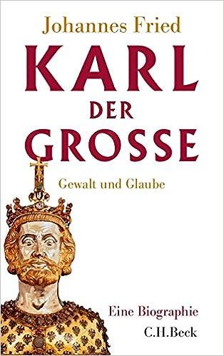 karl der groe gewalt und glaube amazonde johannes fried bcher - Karl Der Grose Lebenslauf