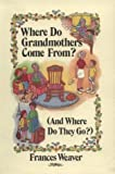 Where Do Grandmothers Come From?, Frances Weaver, 096179304X