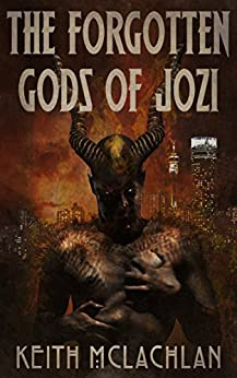 The Forgotten Gods of Jozi by [McLachlan, Keith]