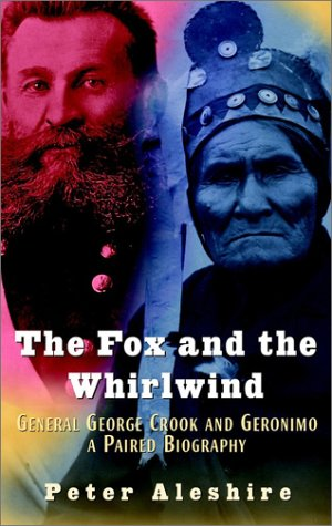 The Fox and the Whirlwind: General George Crook and Geronimo, A Paired Biography PDF