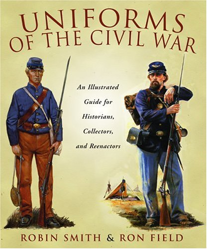 Download Uniforms of the Civil War: An Illustrated Guide for Historians, Collectors, and Reenactors PDF ePub book