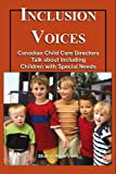 Inclusion Voices : Canadian Child Care Directors Talk about Including Children with Special Needs, Irwin, Sharon Hope, 1895415632
